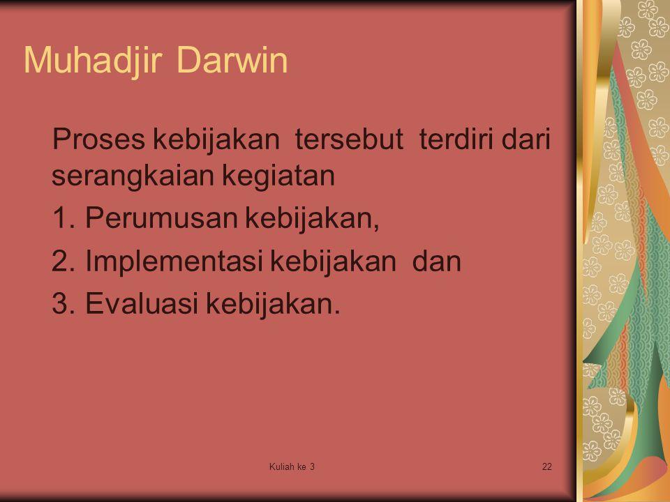 Muhadjir Darwin Proses kebijakan tersebut terdiri dari serangkaian kegiatan. Perumusan kebijakan,