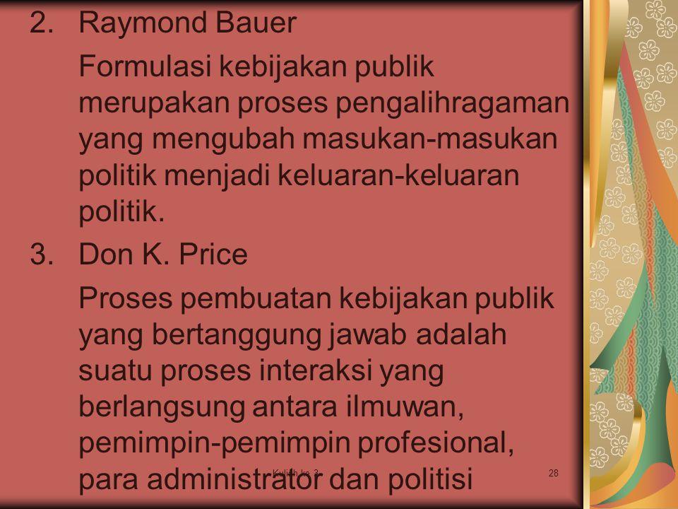 Raymond Bauer Formulasi kebijakan publik merupakan proses pengalihragaman yang mengubah masukan-masukan politik menjadi keluaran-keluaran politik.