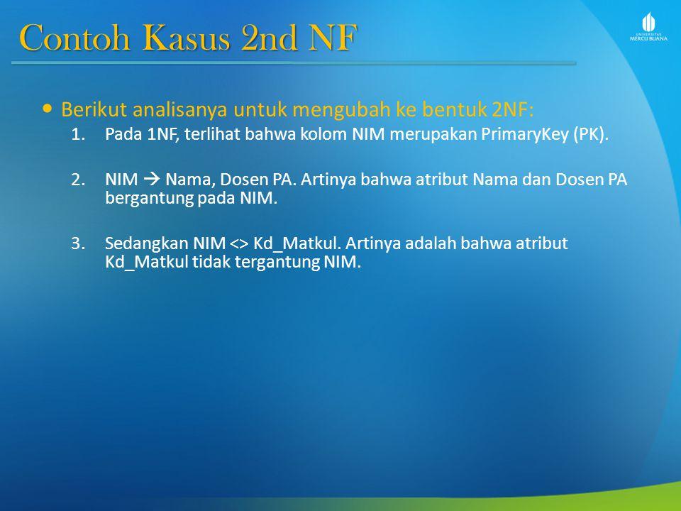 Contoh Kasus 2nd NF Berikut analisanya untuk mengubah ke bentuk 2NF:
