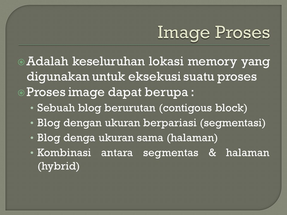 Image Proses Adalah keseluruhan lokasi memory yang digunakan untuk eksekusi suatu proses. Proses image dapat berupa :