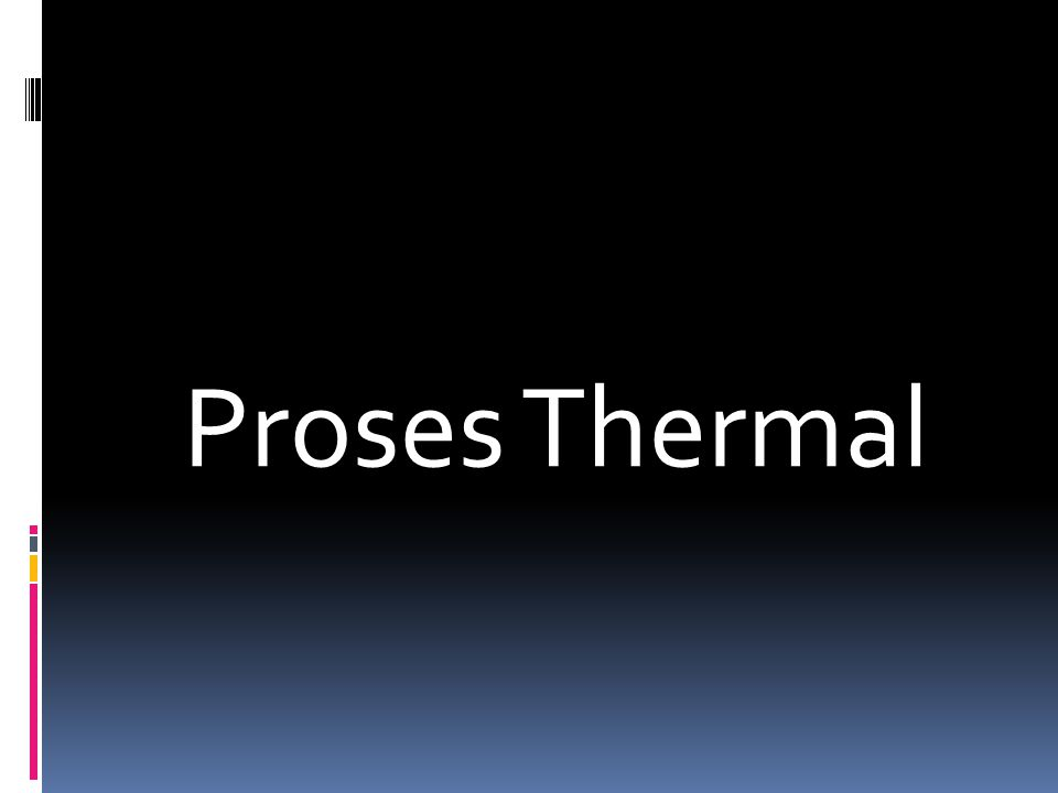 Proses Thermal