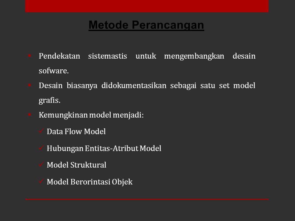 Metode Perancangan Pendekatan sistemastis untuk mengembangkan desain sofware. Desain biasanya didokumentasikan sebagai satu set model grafis.