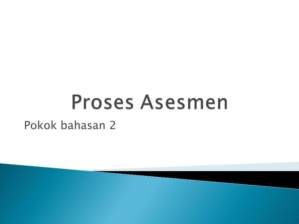 Proses Asesmen Pokok bahasan 2