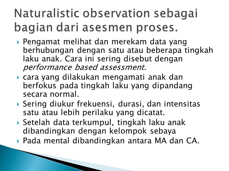 Naturalistic observation sebagai bagian dari asesmen proses.