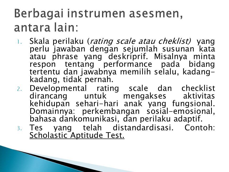 Berbagai instrumen asesmen, antara lain: