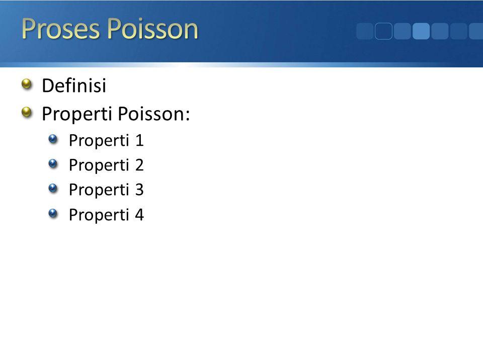 Proses Poisson Definisi Properti Poisson: Properti 1 Properti 2