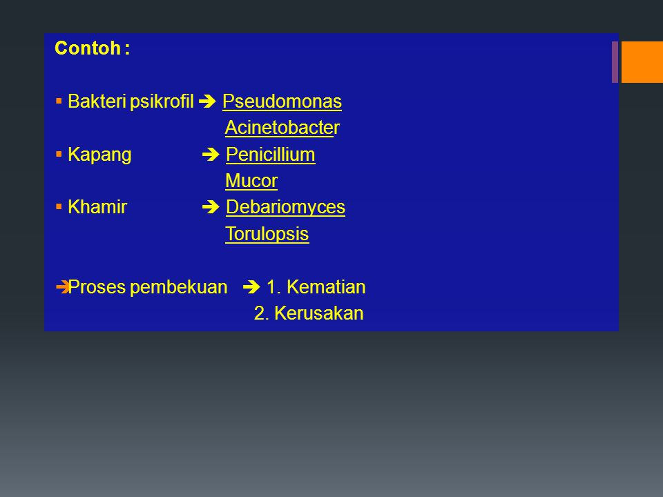 Contoh : Bakteri psikrofil  Pseudomonas. Acinetobacter. Kapang  Penicillium. Mucor. Khamir  Debariomyces.