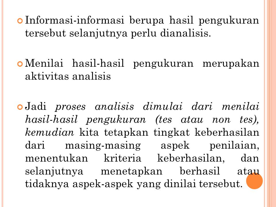 Informasi-informasi berupa hasil pengukuran tersebut selanjutnya perlu dianalisis.