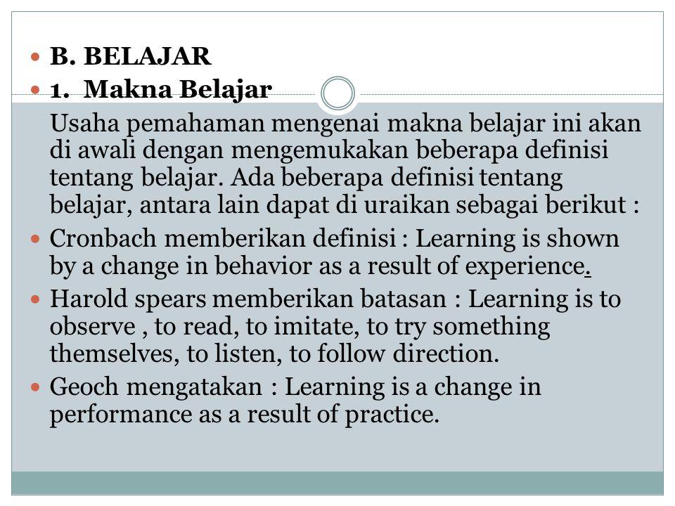 B. BELAJAR 1. Makna Belajar.