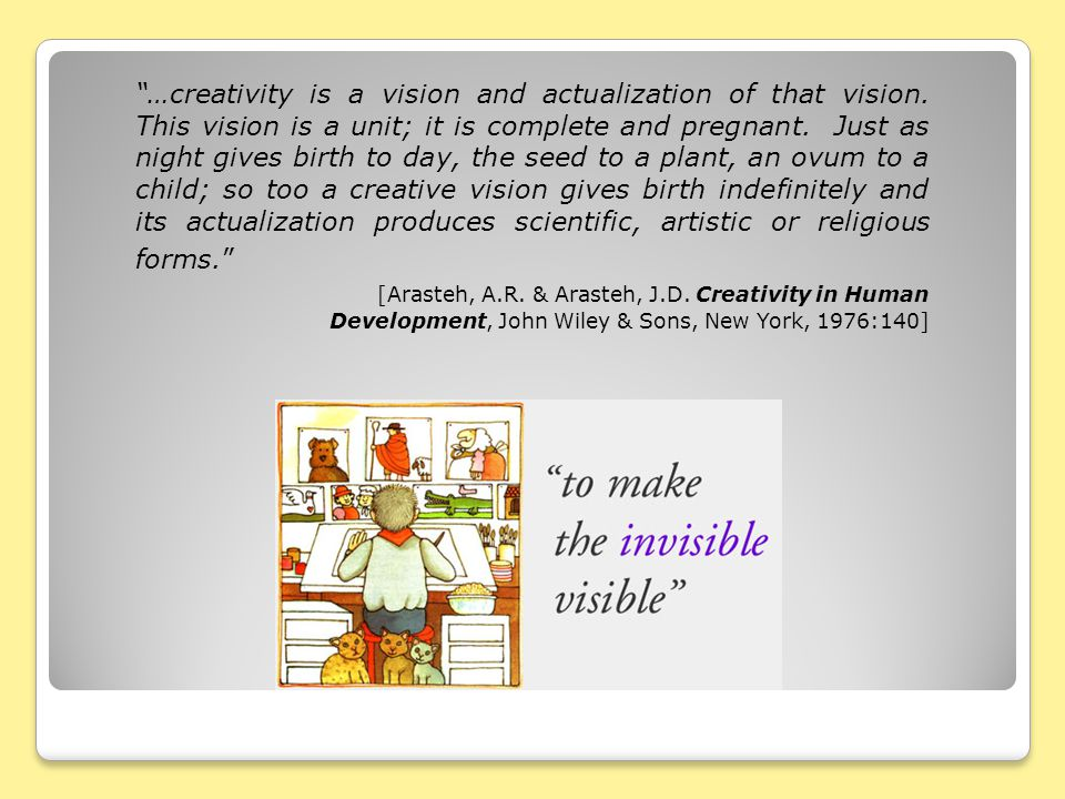 …creativity is a vision and actualization of that vision