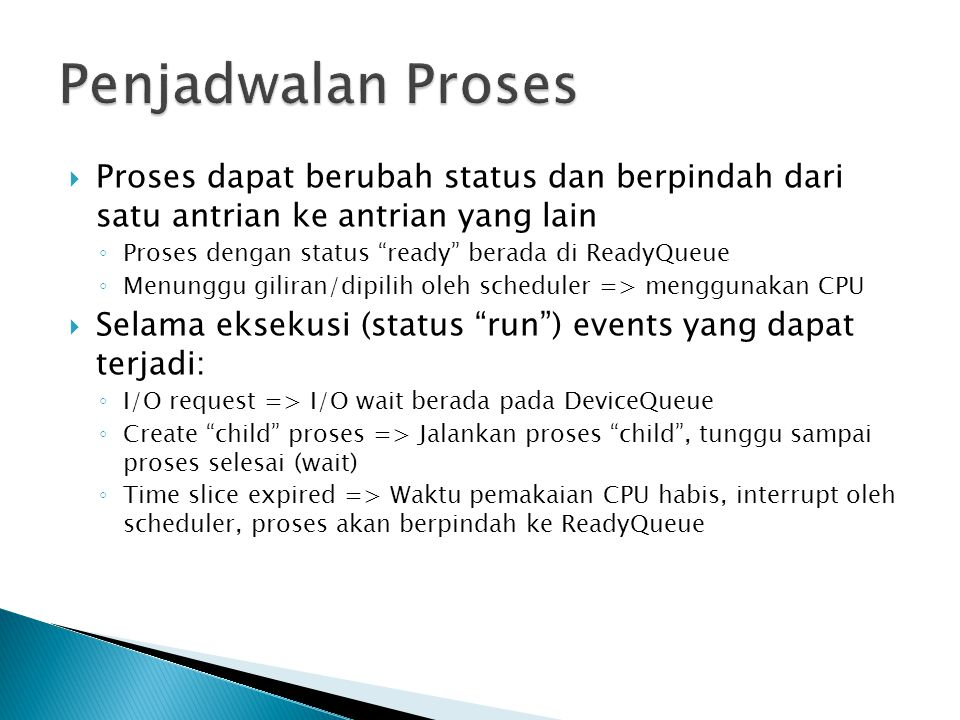 Penjadwalan Proses Proses dapat berubah status dan berpindah dari satu antrian ke antrian yang lain.