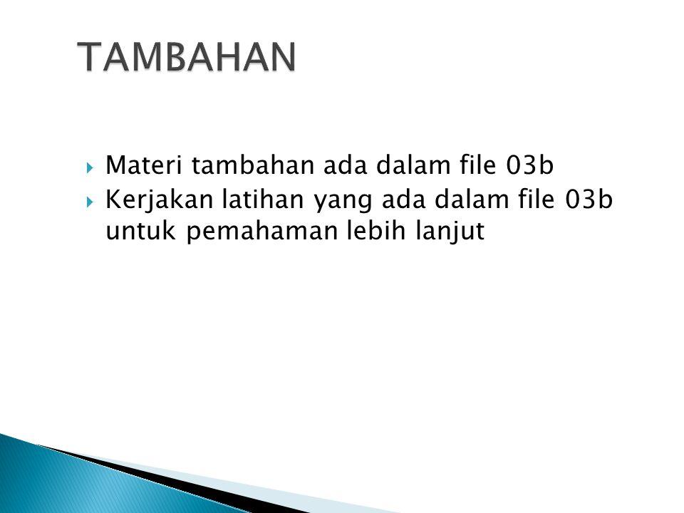 TAMBAHAN Materi tambahan ada dalam file 03b