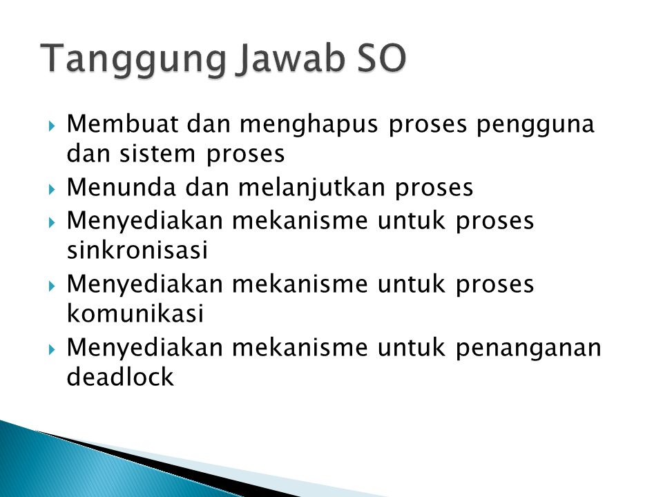 Tanggung Jawab SO Membuat dan menghapus proses pengguna dan sistem proses. Menunda dan melanjutkan proses.