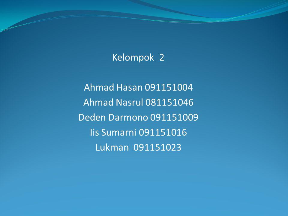 Kelompok 2 Ahmad Hasan 091151004. Ahmad Nasrul 081151046. Deden Darmono 091151009. Iis Sumarni 091151016.