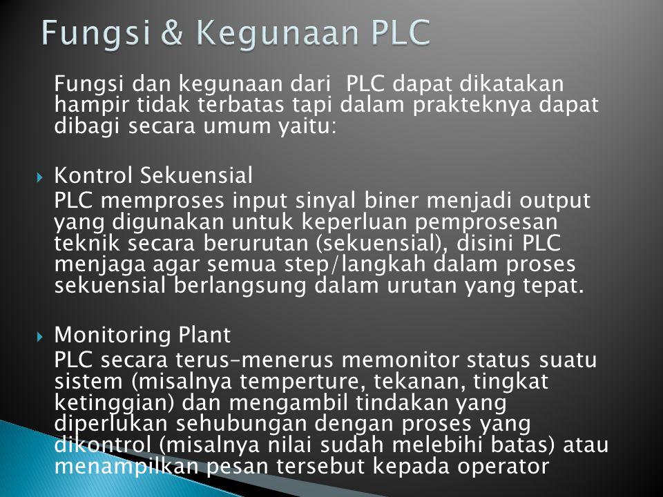 Fungsi & Kegunaan PLC Fungsi dan kegunaan dari PLC dapat dikatakan hampir tidak terbatas tapi dalam prakteknya dapat dibagi secara umum yaitu: