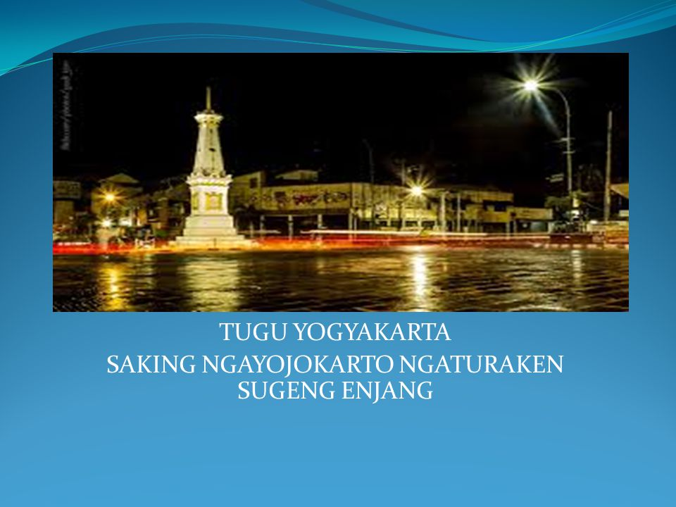 TUGU YOGYAKARTA SAKING NGAYOJOKARTO NGATURAKEN SUGENG ENJANG