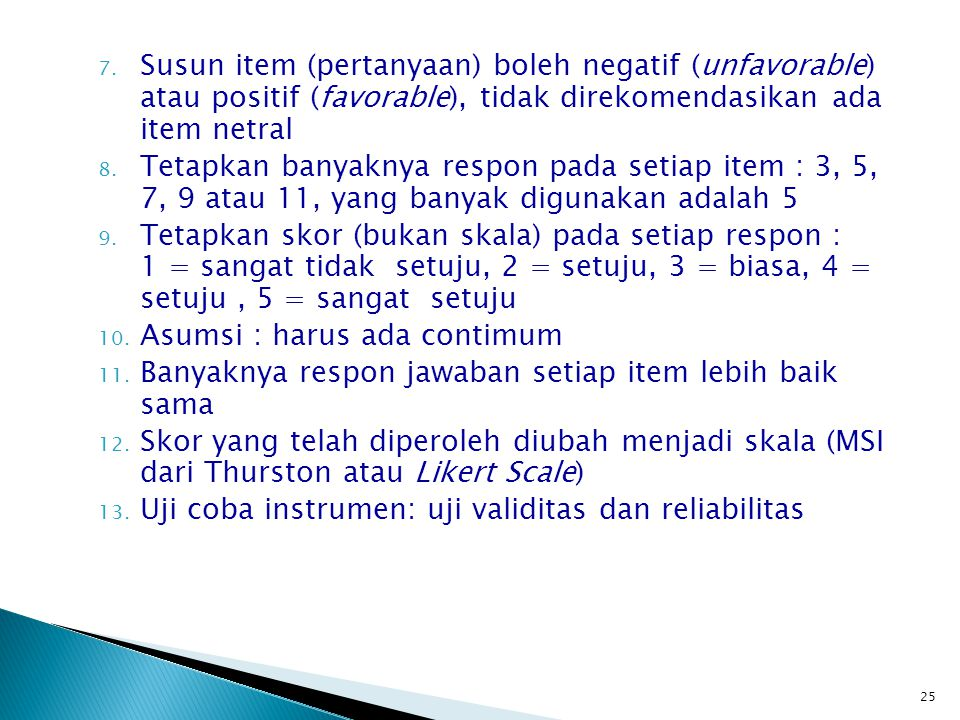 Susun item (pertanyaan) boleh negatif (unfavorable) atau positif (favorable), tidak direkomendasikan ada item netral