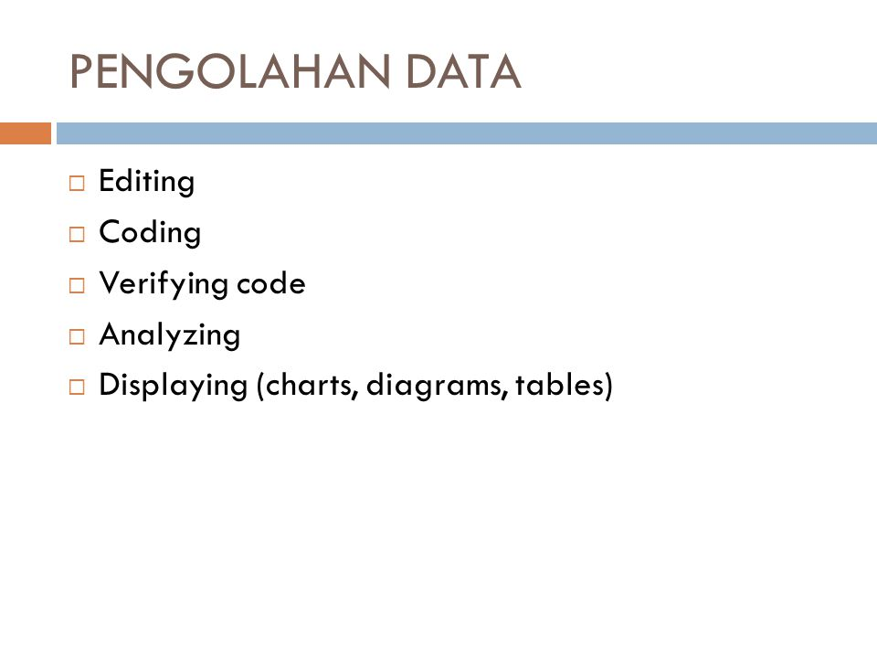Pengolahan Data Editing Coding Verifying code Analyzing