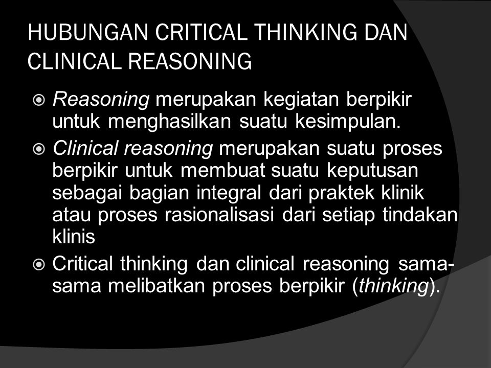 HUBUNGAN CRITICAL THINKING DAN CLINICAL REASONING