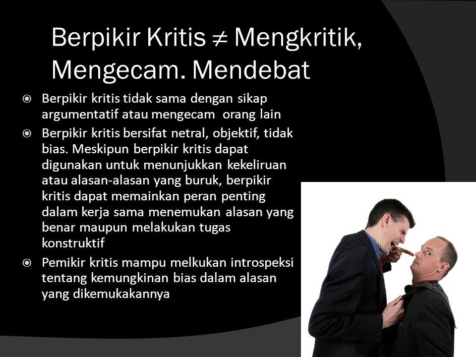 Berpikir Kritis ≠ Mengkritik, Mengecam. Mendebat