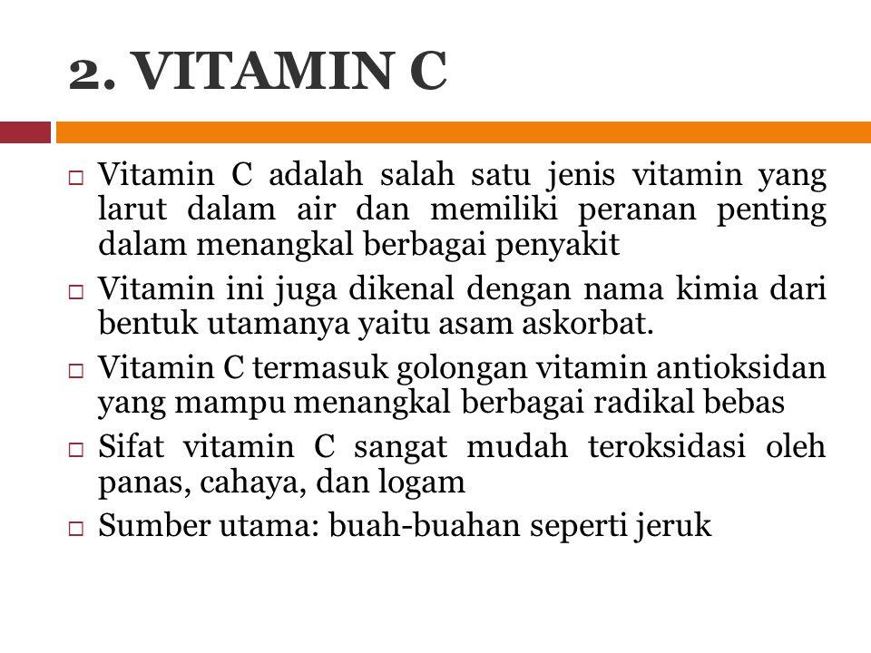 2. VITAMIN C Vitamin C adalah salah satu jenis vitamin yang larut dalam air dan memiliki peranan penting dalam menangkal berbagai penyakit.