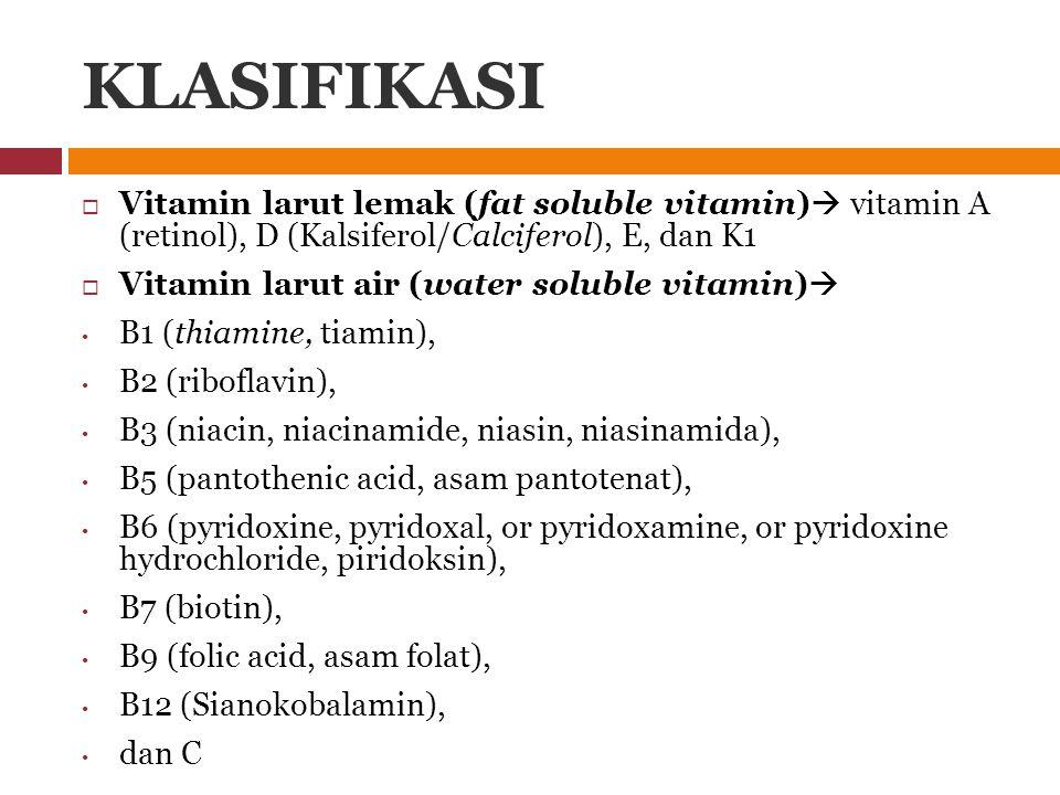 KLASIFIKASI Vitamin larut lemak (fat soluble vitamin) vitamin A (retinol), D (Kalsiferol/Calciferol), E, dan K1.