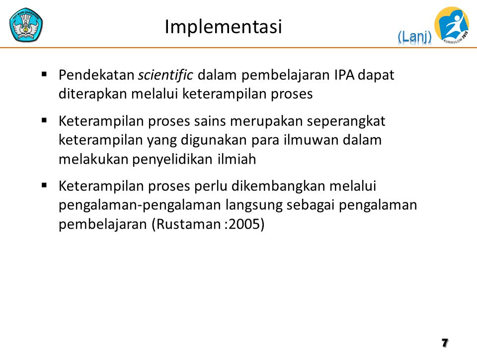 Implementasi Pendekatan scientific dalam pembelajaran IPA dapat diterapkan melalui keterampilan proses.