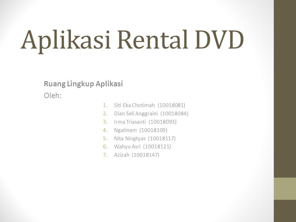 Aplikasi Rental DVD Ruang Lingkup Aplikasi Oleh: