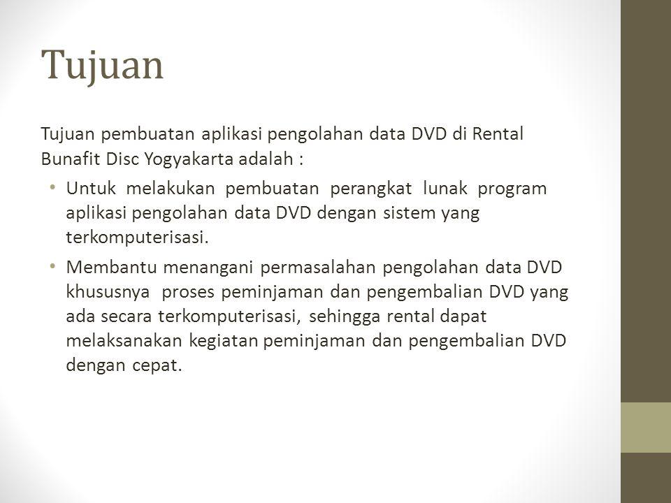 Tujuan Tujuan pembuatan aplikasi pengolahan data DVD di Rental Bunafit Disc Yogyakarta adalah :