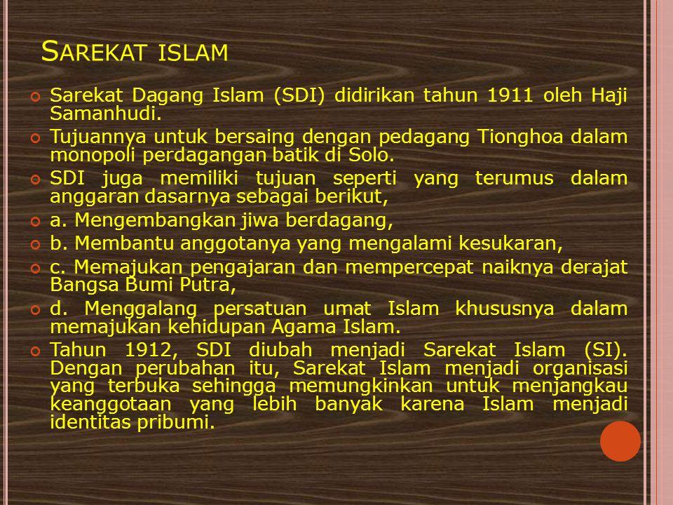 Sarekat islam Sarekat Dagang Islam (SDI) didirikan tahun 1911 oleh Haji Samanhudi.