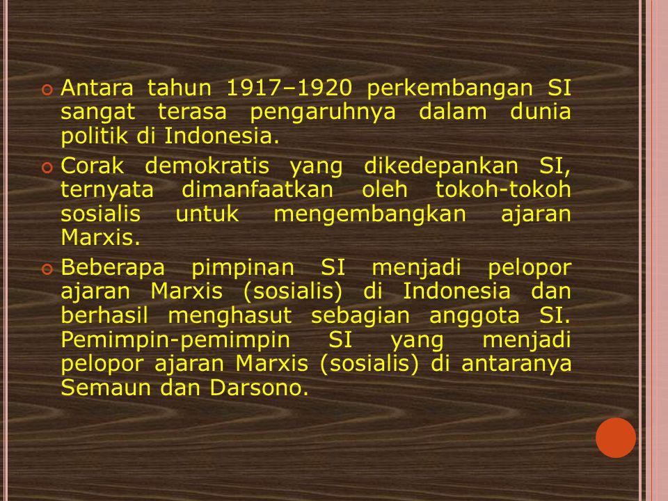 Antara tahun 1917–1920 perkembangan SI sangat terasa pengaruhnya dalam dunia politik di Indonesia.