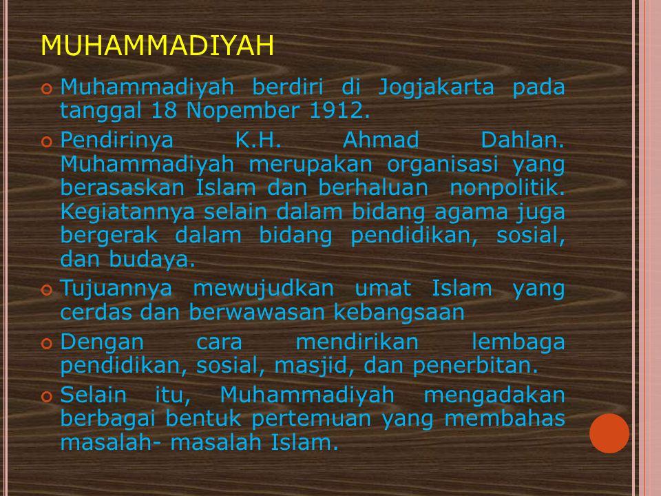 MUHAMMADIYAH Muhammadiyah berdiri di Jogjakarta pada tanggal 18 Nopember 1912.
