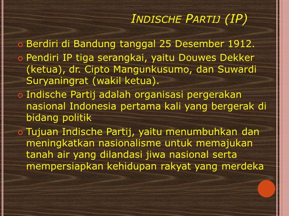 Indische Partij (IP) Berdiri di Bandung tanggal 25 Desember 1912.