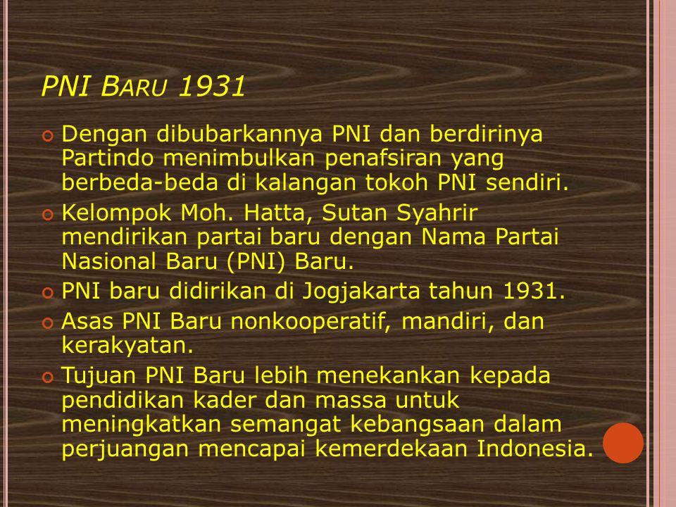 PNI Baru 1931 Dengan dibubarkannya PNI dan berdirinya Partindo menimbulkan penafsiran yang berbeda-beda di kalangan tokoh PNI sendiri.