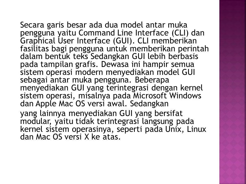 Secara garis besar ada dua model antar muka pengguna yaitu Command Line Interface (CLI) dan Graphical User Interface (GUI).