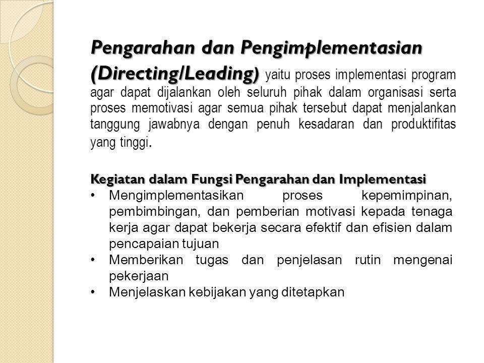 Pengarahan dan Pengimplementasian (Directing/Leading) yaitu proses implementasi program agar dapat dijalankan oleh seluruh pihak dalam organisasi serta proses memotivasi agar semua pihak tersebut dapat menjalankan tanggung jawabnya dengan penuh kesadaran dan produktifitas yang tinggi.
