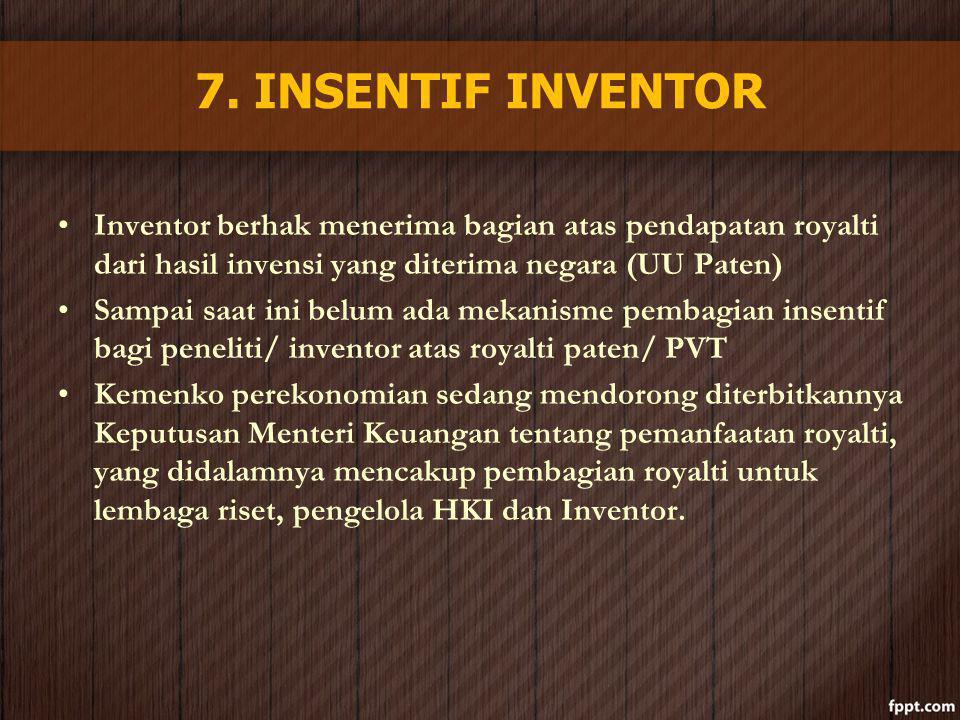 7. INSENTIF INVENTOR Inventor berhak menerima bagian atas pendapatan royalti dari hasil invensi yang diterima negara (UU Paten)