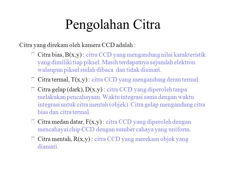 Pengolahan Citra Citra yang direkam oleh kamera CCD adalah :