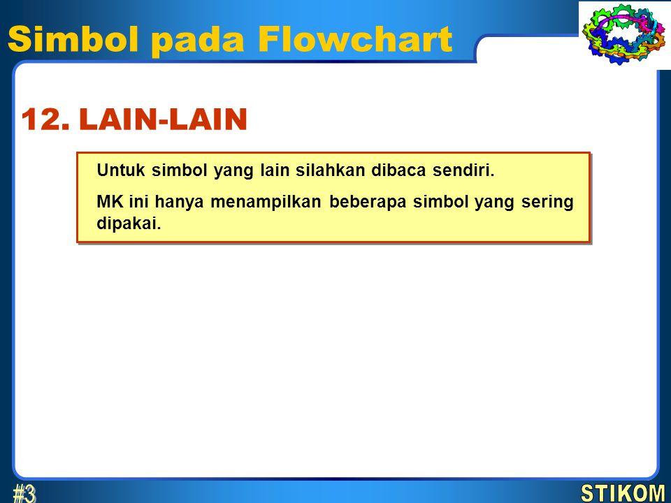 Simbol pada Flowchart #3 12. LAIN-LAIN STIKOM