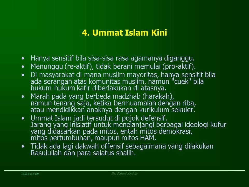 4. Ummat Islam Kini Hanya sensitif bila sisa-sisa rasa agamanya diganggu. Menunggu (re-aktif), tidak berani memulai (pro-aktif).