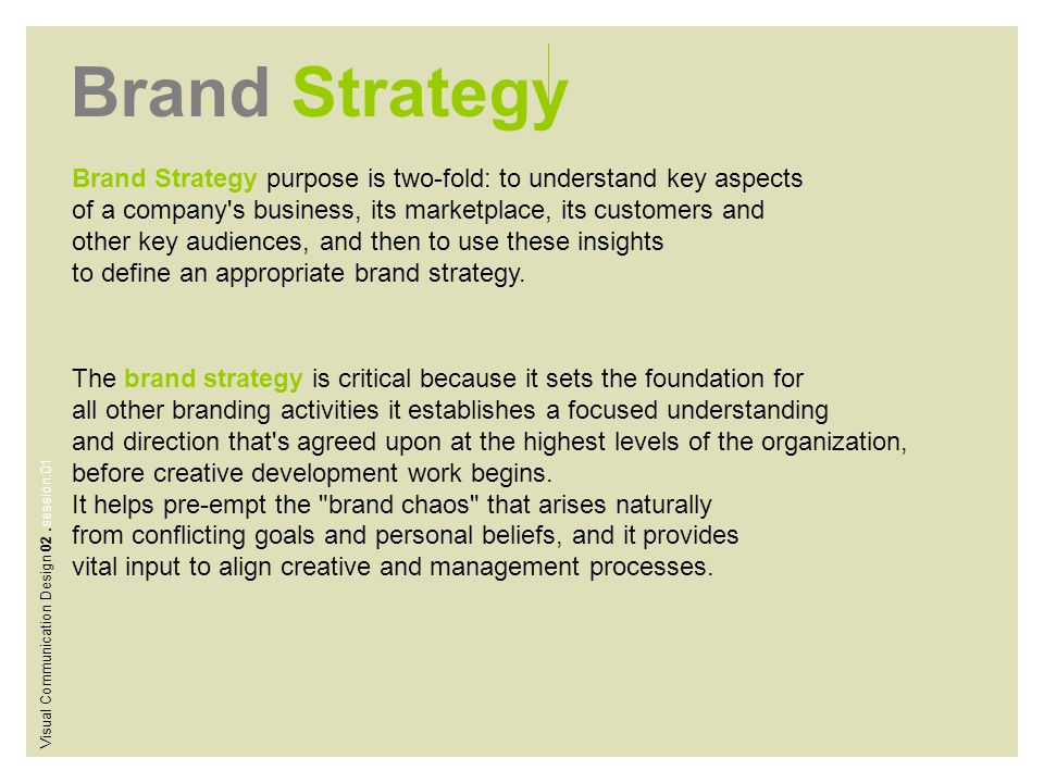 Brand Strategy Brand Strategy purpose is two-fold: to understand key aspects. of a company s business, its marketplace, its customers and.