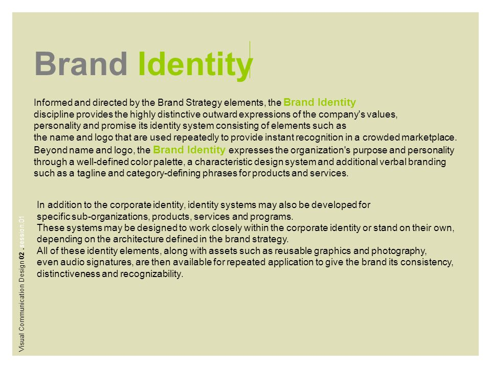 Brand Identity Informed and directed by the Brand Strategy elements, the Brand Identity.