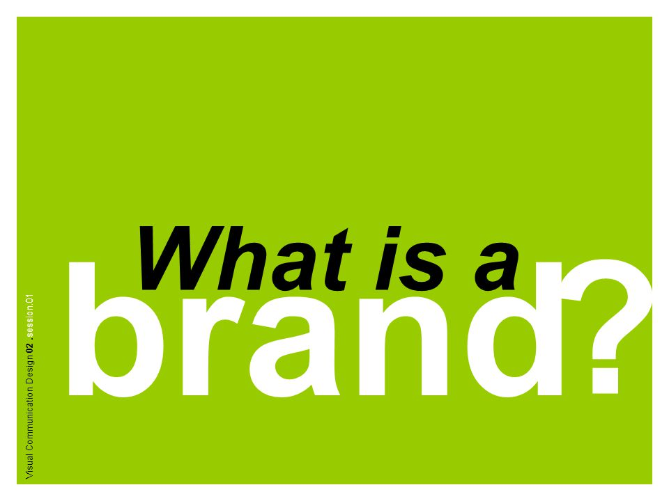 What is a brand Visual Communication Design 02 .session.01