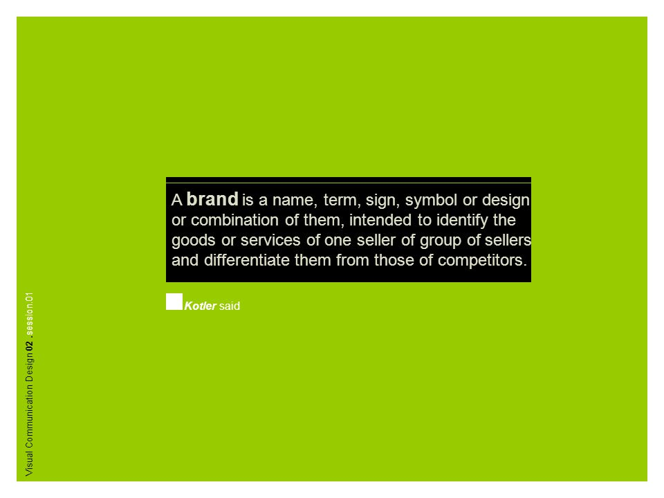 A brand is a name, term, sign, symbol or design