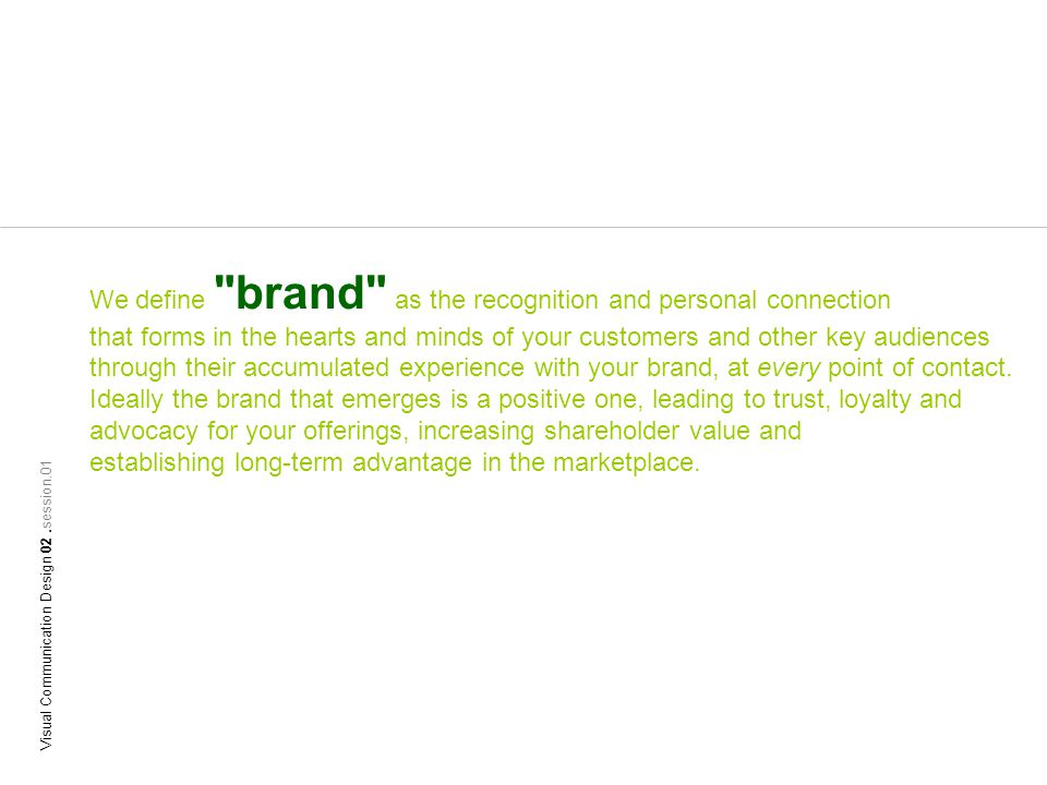 We define brand as the recognition and personal connection