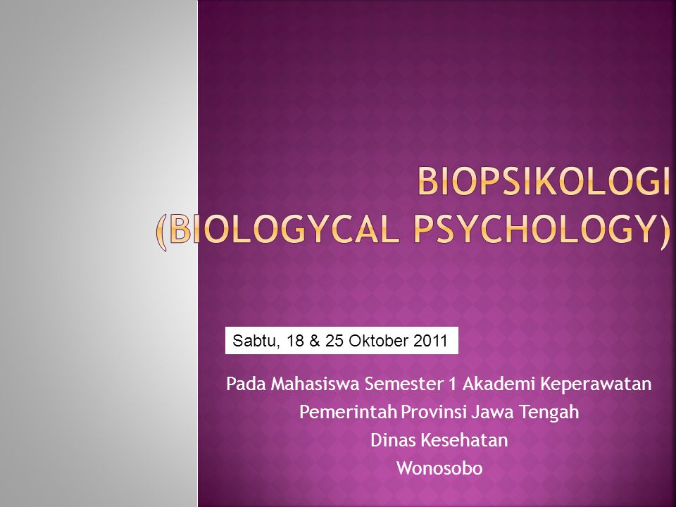 BIOPSIKOLOGI (BIOLOGyCAL PSYCHOLOGY)