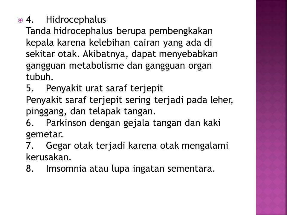 4. Hidrocephalus Tanda hidrocephalus berupa pembengkakan kepala karena kelebihan cairan yang ada di sekitar otak.