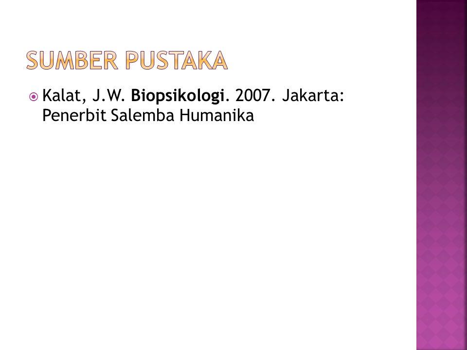 SUMBER PUSTAKA Kalat, J.W. Biopsikologi. 2007. Jakarta: Penerbit Salemba Humanika
