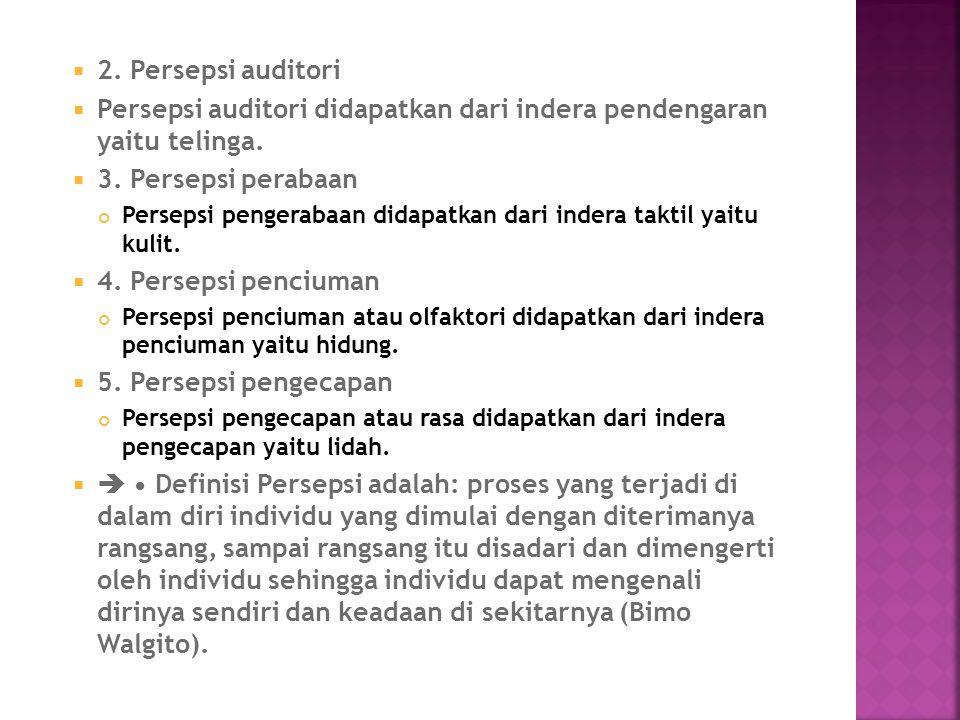Persepsi auditori didapatkan dari indera pendengaran yaitu telinga.