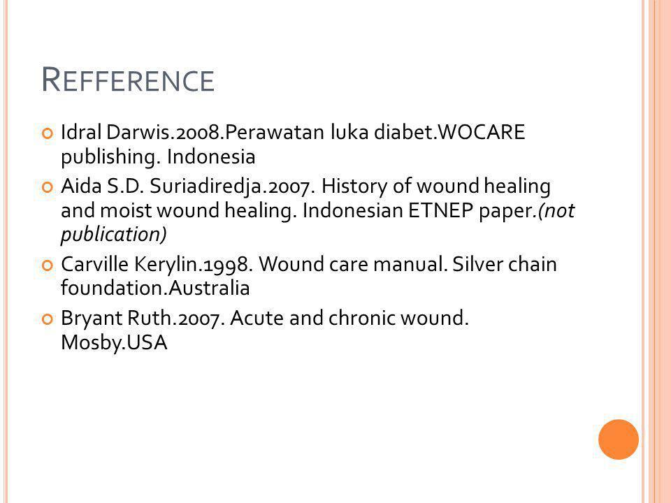 Refference Idral Darwis.2008.Perawatan luka diabet.WOCARE publishing. Indonesia.